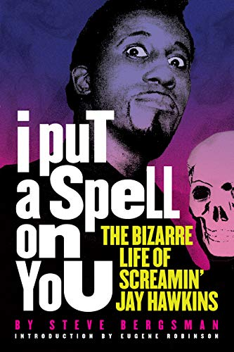 9781627310758: I Put A Spell On You: The Bizarre Life of Screamin' Jay Hawkins