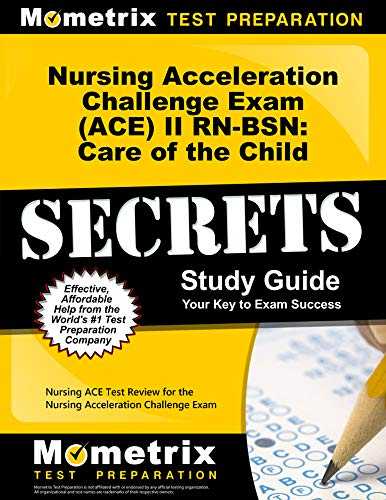 9781627331432: Nursing Acceleration Challenge Exam (ACE) II RN-BSN: Care of the Child Secrets Study Guide: Nursing ACE Test Review for the Nursing Acceleration Challenge Exam (Mometrix Secrets Study Guides)