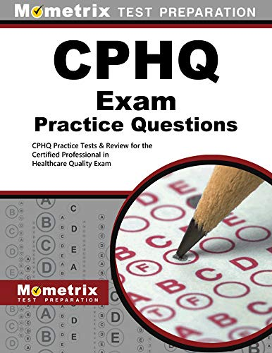 CPHQ Exam Practice Questions: CPHQ Practice Tests Review for the Certified Professional in ...