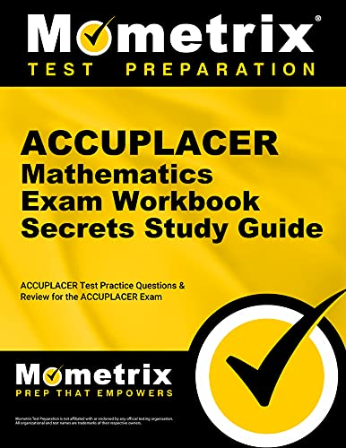ACCUPLACER Mathematics Exam Secrets Workbook: ACCUPLACER Test Practice Questions & Review for ...