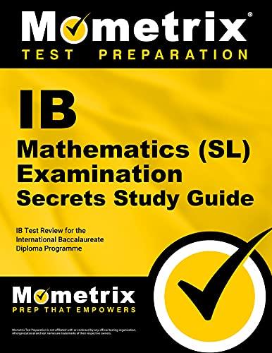 Ib Mathematics (SL) Examination Secrets Study Guide: Ib Test Review for the International ...