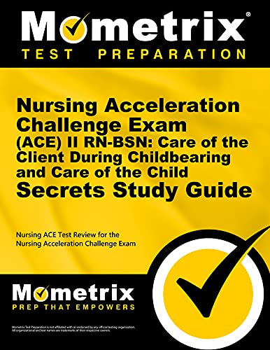 9781627338691: Nursing Acceleration Challenge Exam (ACE) II RN-BSN: Care of the Client During Childbearing and Care of the Child Secrets Study Guide: Nursing ACE ... Challenge Exam (Secrets (Mometrix))