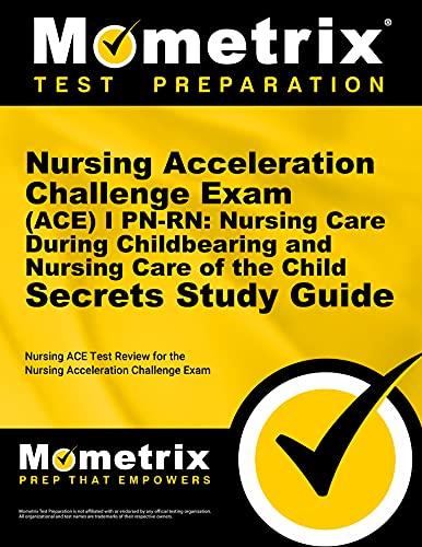 9781627338721: Nursing Acceleration Challenge Exam (ACE) I PN-RN: Nursing Care During Childbearing and Nursing Care of the Child Secrets Study Guide: Nursing ACE ... Challenge Exam (Secrets (Mometrix))