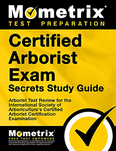 9781627339582: Certified Arborist Exam Secrets Study Guide: Arborist Test Review for the International Society of Arboriculture's Certified Arborist Certification Examination (Mometrix Secrets Study Guides)
