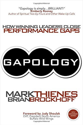Gapology: How Winning Leaders Close Performance Gaps, 5th Anniversary Edition: Mark Thienes