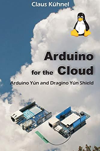 9781627340359: Arduino for the Cloud: Arduino Yún and Dragino Yún Shield
