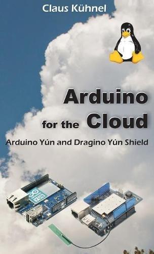 9781627341349: Arduino for the Cloud: Arduino Yun and Dragino Yun Shield