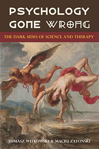 Psychology Gone Wrong: The Dark Sides of Science and Therapy: Witkowski, Tomasz; Zatonski, Maciej