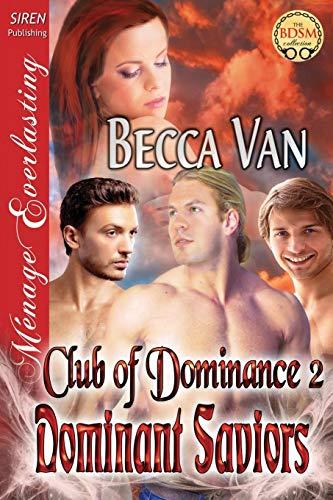 9781627400152: Dominant Saviors [Club of Dominance 2] (Siren Publishing Menage Everlasting) (Club of Dominance - The BDSM Collection)
