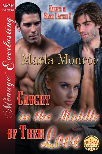 Caught in the Middle of Their Love Knights in Black Leather 2 (Siren Publishing Menage Everlasting)...