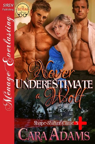 9781627403429: Never Underestimate a Wolf [Shape-Shifter Clinic 5] (Siren Publishing Menage Everlasting )