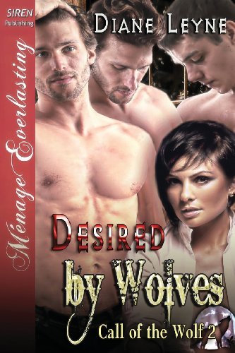 Desired by Wolves Call of the Wolf 2 (Siren Publishing Menage Everlasting): Diane Leyne
