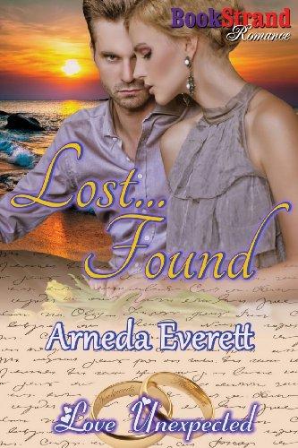 Lost. Found Love Unexpected (Bookstrand Publishing Romance): Arneda Everett