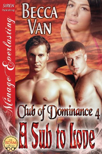 9781627406024: A Sub to Love [Club of Dominance 4] (Siren Publishing Menage Everlasting)