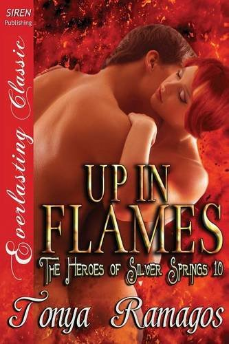Up in Flames The Heroes of Silver Springs 10 Siren Publishing Everlasting Classic: Tonya Ramagos