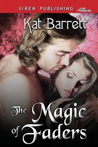 The Magic of Faders (Siren Publishing Allure): Kat Barrett