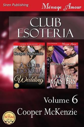 9781627407656: Club Esoteria, Volume 6 [A Club Esoteria Wedding: Juggling Masters] (Siren Publishing Menage Amour)