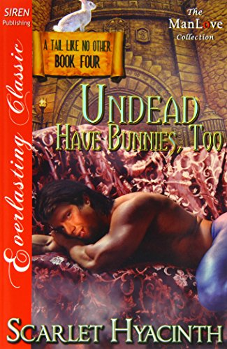 Undead Have Bunnies, Too [A Tail Like No Other: Book Four] (Siren Publishing Everlasting Classic ...