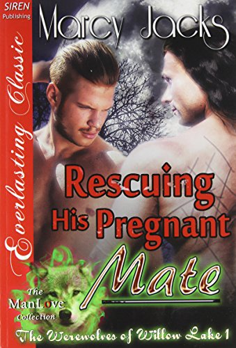 9781627413022: Rescuing His Pregnant Mate [The Werewolves of Willow Lake 1] (Siren Publishing Everlasting Classic Manlove)