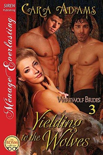 Yielding to the Wolves [Werewolf Brides 3] (Siren Publishing Menage Everlasting): Cara Adams