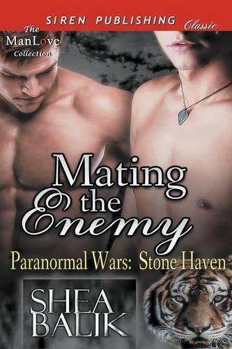 Mating the Enemy [Paranormal Wars: Stone Haven 1] (Siren Publishing Classic ManLove): Shea Balik