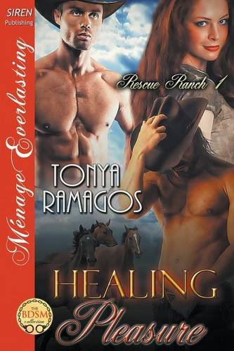 Healing Pleasure [Rescue Ranch 1] (Siren Publishing Menage Everlasting): Tonya Ramagos