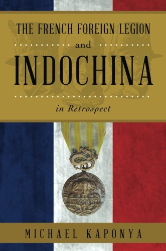 9781627462099: The French Foreign Legion and Indochina in Retrospect