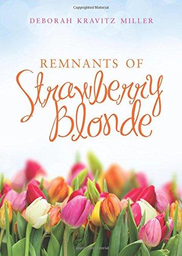 Remnants of Strawberry Blonde: Miller, Deborah Kravitz