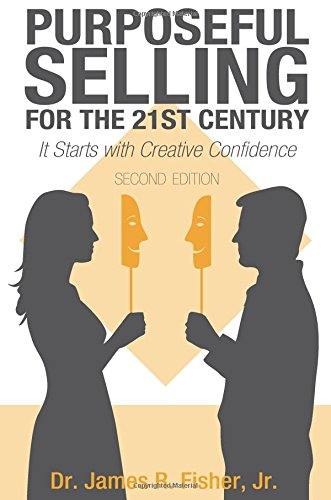 Purposeful Selling for the 21st Century, Second Edition: Fisher, Dr. James R. Jr.
