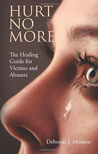Hurt No More: The Healing Guide for Victims and Abusers: Monroe, Deborah J.