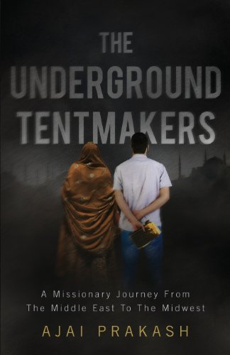 9781627469982: The Underground Tentmakers: A Missionary Journey from the Middle East to the Midwest