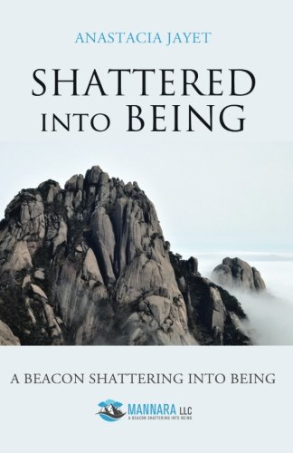 9781627470384: Shattered Into Being: A Beacon Shattering Into Being
