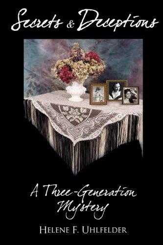 Secrets & Deceptions: A Three Generation Mystery: Uhlfelder PhD, Helene F