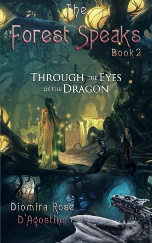 The Forest Speaks: Book 2 - Through the Eyes of the Dragon (Volume 2): Diomira Rose D'Agostino