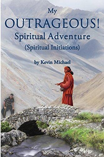 My Outrageous! Spiritual Adventure: (Spiritual Initiations): Kevin Michael