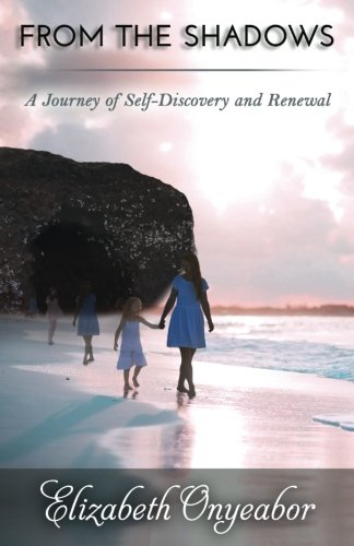 From the Shadows: A Journey of Self-Discovery and Renewal: Elizabeth Onyeabor
