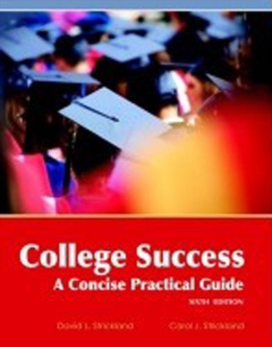 College Success a Concise Practical Guide 6th Edition: David L. Strickland, Carol J. Strickland