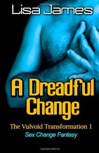 A Dreadful Change - The Vulvoid Transformation 1 - Sex Change Fantasy: Lisa James