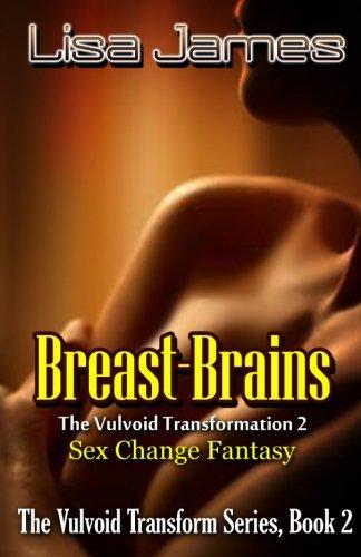 9781627610070: Breast-Brains - The Vulvoid Transformation 2 - Sex Change Fantasy