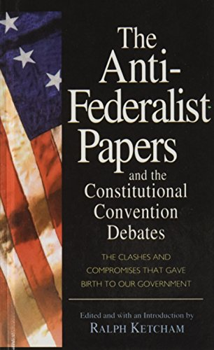 9781627653558: The Anti-Federalist Papers and the Constitutional Convention Debates