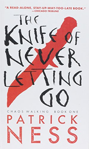 The Knife of Never Letting Go (Chaos Walking Trilogy (Paperback)): Patrick Ness