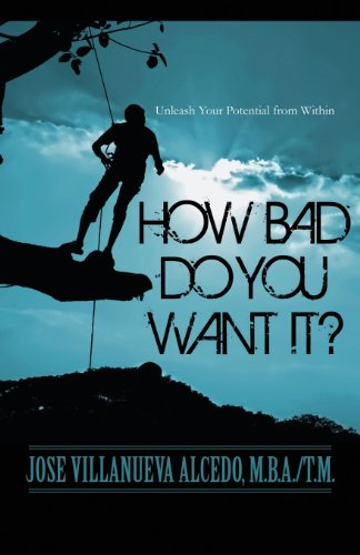 How Bad Do You Want It (Paperback): Jose Villanueva Alcedo