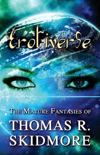 9781627722391: Erotiverse: The Mature Fantasies of Thomas R. Skidmore