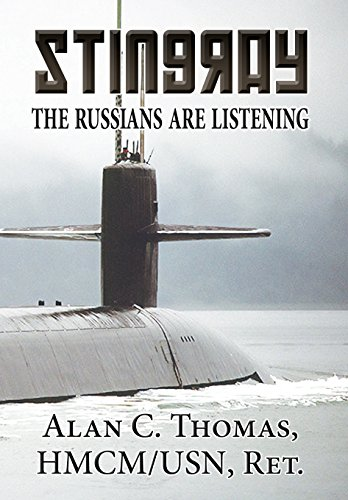 Stingray: The Russians Are Listening: Alan C. Thomas HMCM/USN Ret.