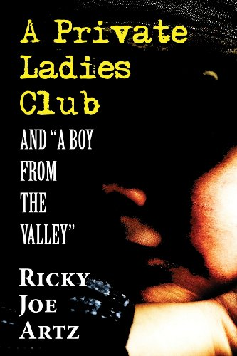 A Private Ladies Club: And a Boy from the Valley: Ricky Joe Artz