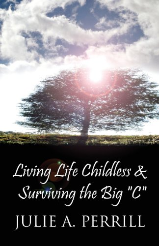 Living Life Childless Surviving the Big C: Julie A. Perrill