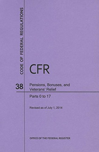 9781627733731: Code of Federal Regulations Title 38, Pensions, Bonuses and Veterans' Relief, Parts 0-17, 2014