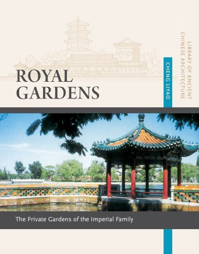 9781627740142: Royal Gardens: Private Gardens of the Imperial Family (Library of Ancient Chinese Architecture)