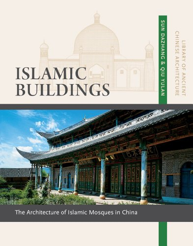 9781627740197: Islamic Buildings: The Architecture of Islamic Mosques in China (Library of Ancient Chinese Architecture)