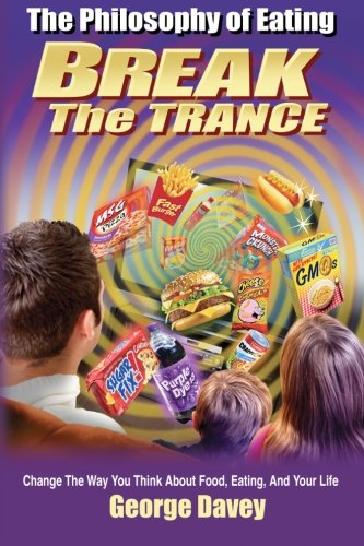 9781627750103: The Philosophy of Eating: Break the Trance